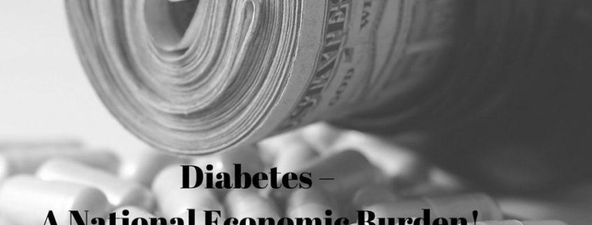 DIABETES – A NATIONAL ECONOMIC BURDEN!