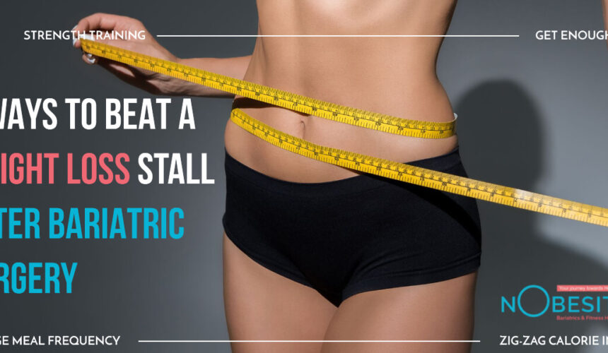 7 Ways to Beat A Weight Loss Stall After Bariatric Surgery